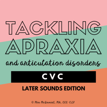Tackling Apraxia and Articulation: CVC Later Sounds Edition