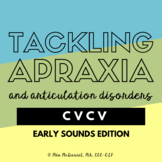 Tackling Apraxia~CVCV~Early Sounds Edition /b,p,t,d,k,g,m,n, j,w,h,f/