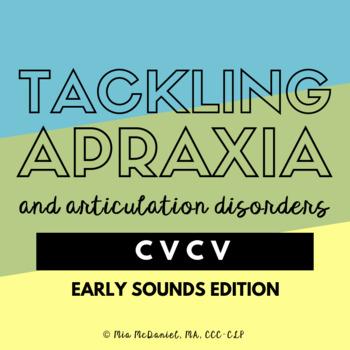 Tackling Apraxia~CVCV~Early Sounds Edition /b,p,t,d,k,g,m,n, j,w,h,f/