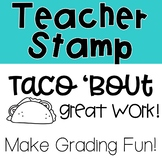 Taco 'Bout Great Work Pre-Inked Stamp