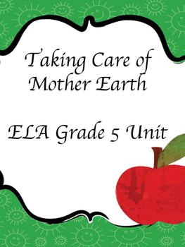 Taking Care of Mother Earth - Grade 5 ELA Unit