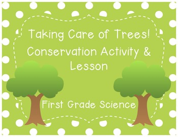 Taking Care of Trees: Conservation Activity & Lesson Plan {1st Grade Science}