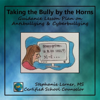 Taking the Bully by the Horns: Guidance Lesson on Anti-Bullying & Cyberbullying