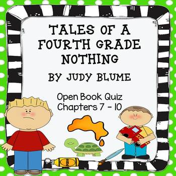 Tales of a Fourth Grade Nothing Open Book Quiz (Chapters 7 - 10)