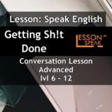 Talk About Getting Sh!t Done - [ESL Adult Conversational L