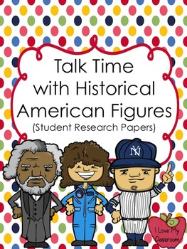 Talk Time with Historical American Figures {Student Created Research}
