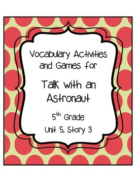 Talk with an Astronaut Vocabulary Games and Activities Unit 5, Story 3