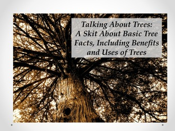 Talking About Trees: A Skit About Basic Tree Facts, Including Benefits & Uses