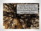Talking About Trees: A Skit About Basic Tree Facts, Includ