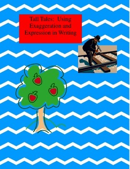 Tall Tales:  Using Exaggeration and Expression in Writing