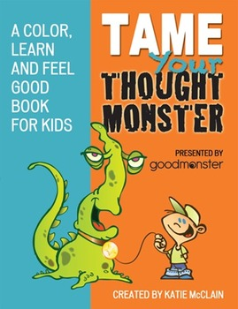 Tame Your Thought Monster: A Color, Learn and Feel Good Book for Kids