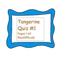 Tangerine Quiz #1 (Pages 1- 61)