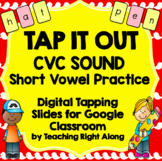 Tap It Out CVC Google Classroom Tapping Practice