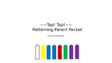 Tap! Tap! Patterning Parent Packet