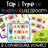 R Controlled Vowel Tap & Type for Google Classroom