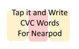Tap it and Write CVC Words for Nearpod
