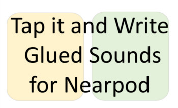 Tap it  and Write Glued Sounds for Nearpod