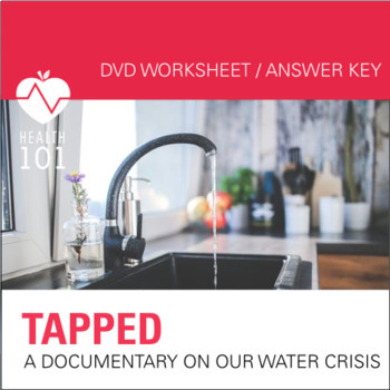 Tapped: A DVD/Movie Guide with Answer Key- Environmental Health: WATER!