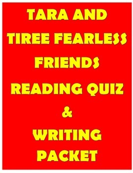 Tara and Tiree Fearless Friends - Reading Quiz and Writing Packet