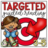 Guided Reading Targeted Plan and Resources Grades 3-5 With NEW Fillable Form