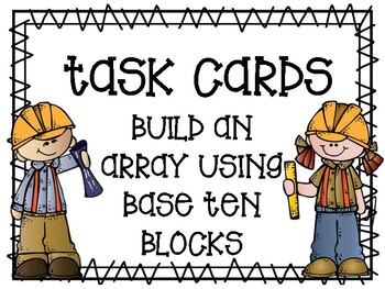 Task Cards - Building Arrays Using Base Ten Blocks