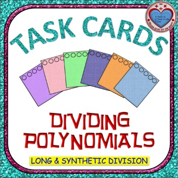 Task Cards - Dividing Polynomials (Long & Synthetic Division) - 24 Cards