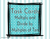 Task Cards- Multiply and Divide by Multiples of Ten