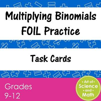 Task Cards - Multiplying Binomials - FOIL Practice - High