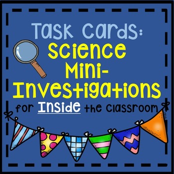 Science Mini-Investigations {for INSIDE the classroom} Task Cards