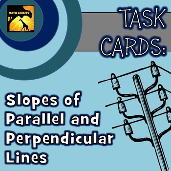 Task Cards: Slopes of Parallel and Perpendicular Lines