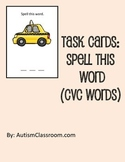 Task Cards- Spell This Word (CVC Words) from Autism Classroom
