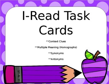 Task Cards for Homographs, Context Clues, Synonyms, Antonyms--I-READ practice