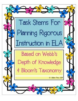 Task Stems For Rigorous Instruction in ELA: Webb's  Depth of Knowledge & Bloom's