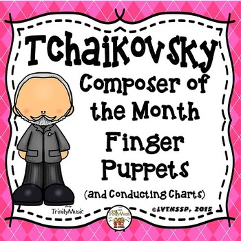 Tchaikovsky Finger Puppets and Conducting Charts (Composer of the Month)