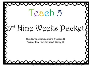 Teach 5: 3rd Nine Weeks Packet -- Third Grade Common Core