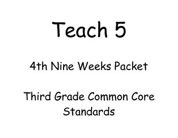 Teach 5: 4th Nine Weeks Packet- Third Grade Common Core