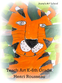 Art History Lessons PreK - 6th Grade Henri Rousseau Tiger in the Jungle ELA