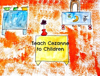 Art Lesson Teach Cezanne to Grades K-6 Art history and Art Project