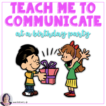 AAC Core for Beginning Communicators Teach Me to Communicate at a Birthday Party