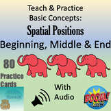 Teach & Practice Basic Concepts:  Spatial Positions - Beginning, Middle, End