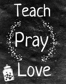 Teach Pray Love Printable