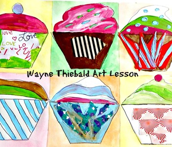 Art Lesson Teach Wayne Thiebaud to K-6 Cupcakes Art History and Project
