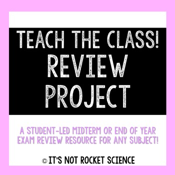 Teach the Class! Midterm or End of Year Review Project
