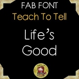 FONT FOR COMMERCIAL USE TeachToTell LIFE'S GOOD FONT
