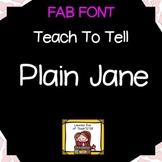 FONT FOR COMMERCIAL USE  {TeachToTell PLAIN JANE FONT}