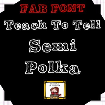 FONT FOR COMMERCIAL USE - TeachToTell SEMI-POLKA FONT