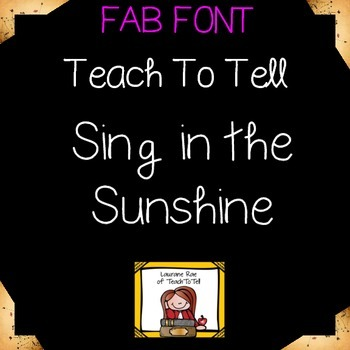 FONT FOR COMMERCIAL USE  - TeachToTell SING IN THE SUNSHINE FONT