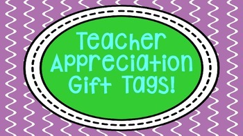 Teacher Appreciation Gift Tags- Freebie!
