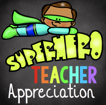 Teacher Appreciation Superhero Theme - Beginning and End of the School Year