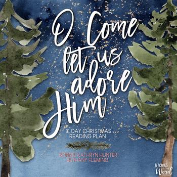 Teacher Bible Reading Plan: O Come Let us Adore Him